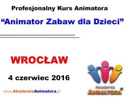 Szkolenie Animatorów Wrocław – 04.06.2016